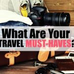 What are Your Travel Must-Haves?