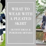What to Wear with a Pleated Skirt