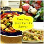 Three Easy Dinner Ideas for Summer