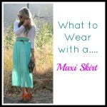 What to Wear with a Maxi Skirt