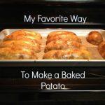My Favorite Way To Make a Baked Potato