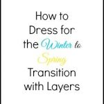 How to Dress for the Winter to Spring Transition with Layers – Part 1