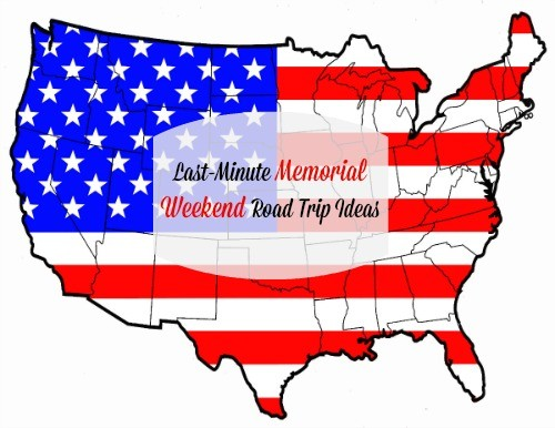 Last Minute Memorial Weekend Road Trip Ideas