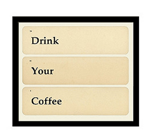 drink your coffee art
