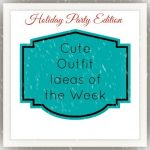 Cute Outfit Ideas of the Week #45 – Holiday Parties