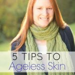 5 Tips to Ageless Skin: From Nutrition & Exercise to Great Products That Work
