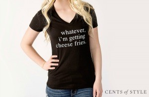 """Whatever, I'm Getting Cheese Fries"" & More Cute T-Shirts on Sale for $14.95 + Free Shipping"