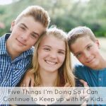 Five Things I'm Doing So I Can Continue to Keep up with My Kids