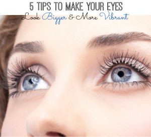 5 Tips to Make Your Eyes Look Bigger and More Vibrant