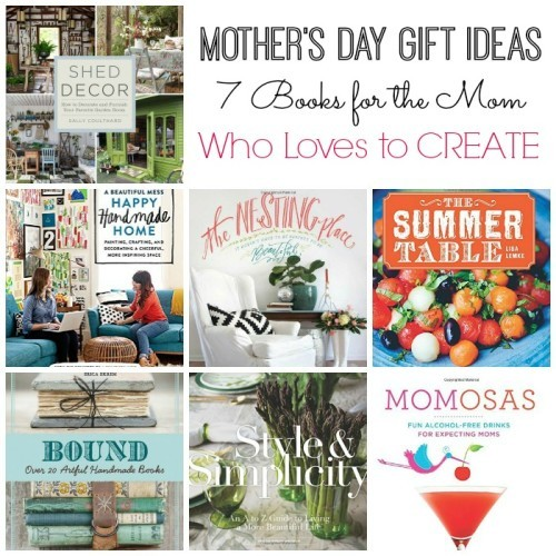 Mother's Day Gift Ideas: 7 Books for the Mom Who Loves to Create