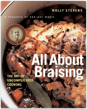 All About Braising -- A form of cooking that seems to be ignored. Once you braise something, you'll wonder why you didn't do it sooner.