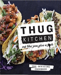 Thug Kitchen -- An edgy, funny, fantastic recipe delivering cookbook.