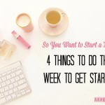 So You Want to Start a Blog: 4 Things to Do This Week to Get Started
