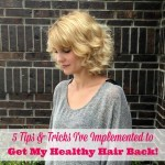 5 Tips & Tricks I've Implemented to Get My Healthy Hair Back!