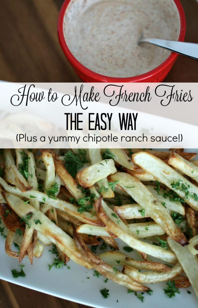 How to make french fries the easy way. Plus a yummy chipotle ranch dipping sauce recipe.