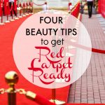 Four Beauty Tips to Get Red Carpet Ready, Just Like Your Favorite Celebrity