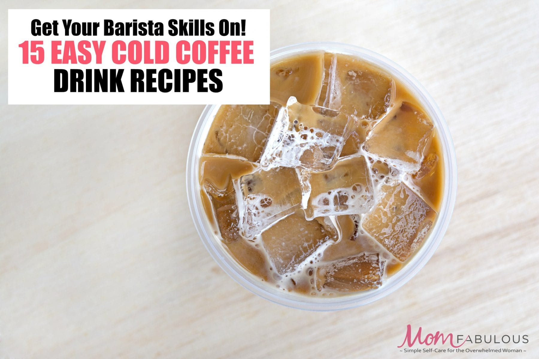 Get Your Barista Skills On With These 15 Easy Cold Coffee Drink Recipes