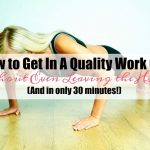 How to Get In A Quality Work Out Without Even Leaving the House