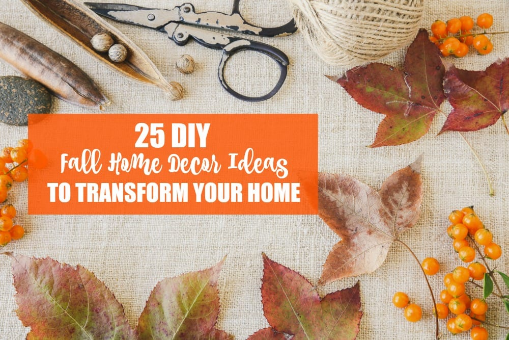 These 25 DIY fall home decor ideas will help you create a cozy nest for this beautiful season.