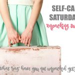 Self-Care Saturdays: Unpacking Our Bags