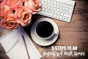 5 Steps to an Organized Desk Space