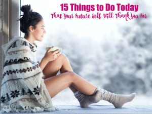 15 Things to Do Today That Your Future Self Will Thank You For