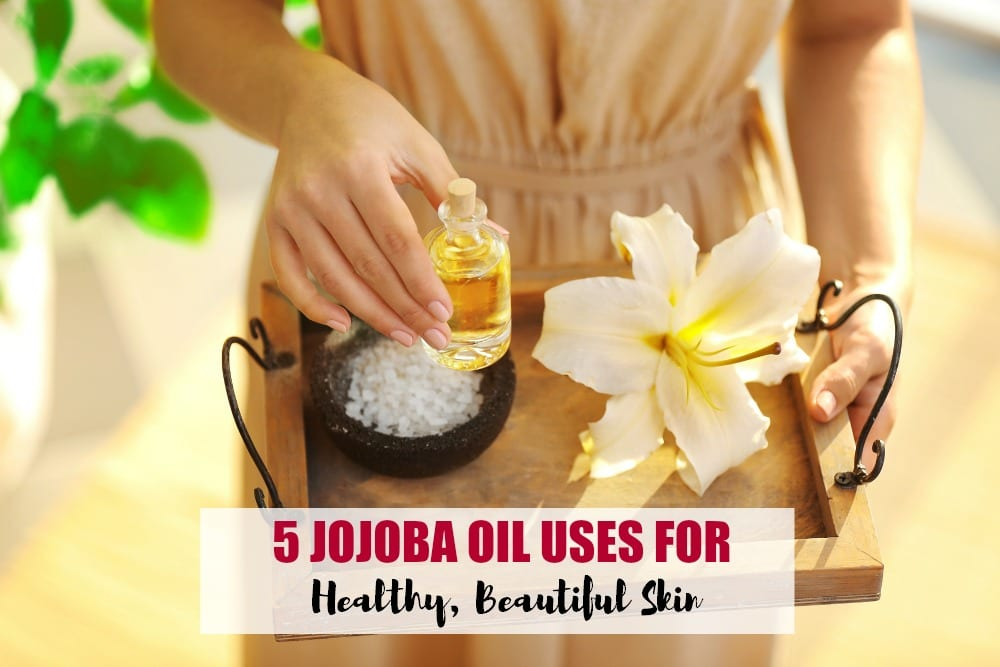 5 Jojoba oil uses for healthy, beautiful skin