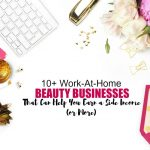 10+ Work at Home Beauty Businesses That Can Help You Earn a Side Income or More