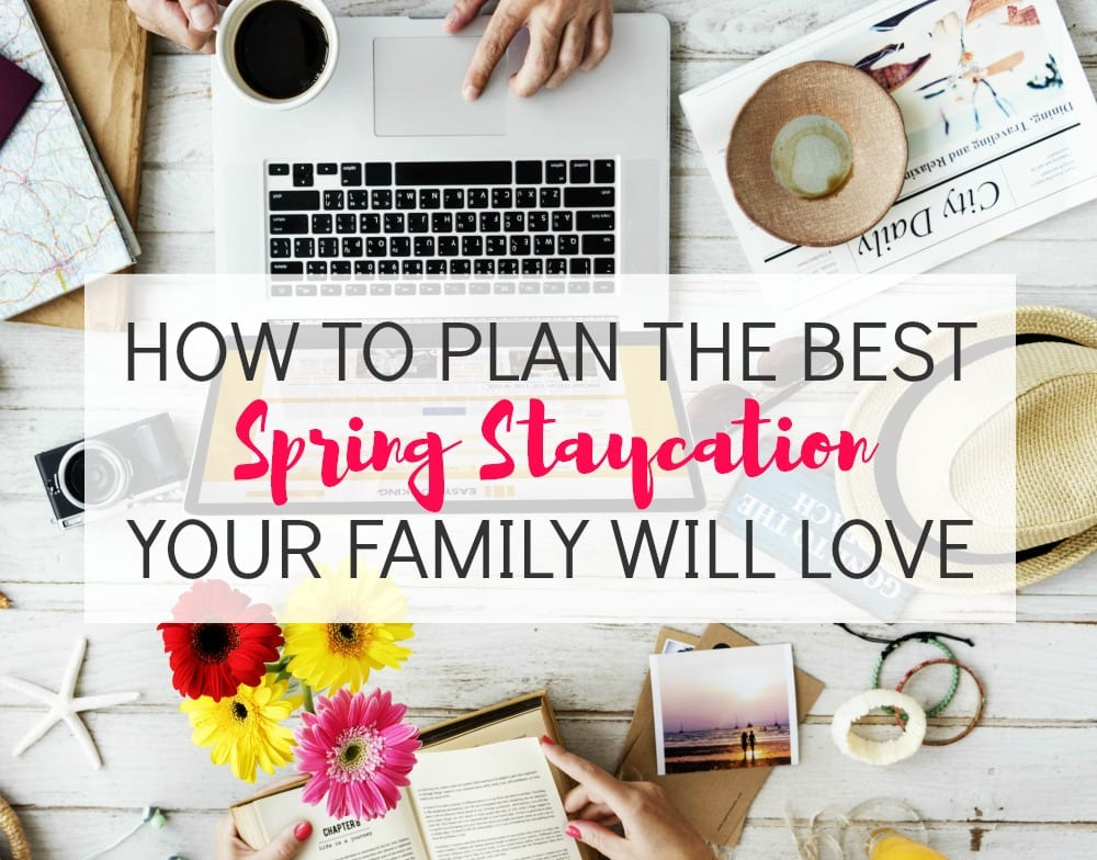 How to Plan the Best Spring Staycation Your Family Will Love
