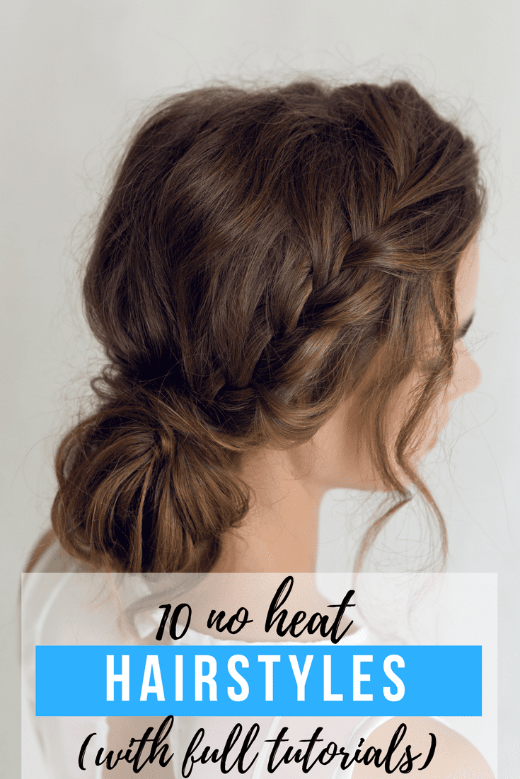 10 No Heat Hairstyles with Full Tutorials