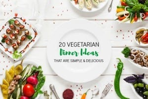 20 Vegetarian Dinner Ideas That Are Simple & Delicious