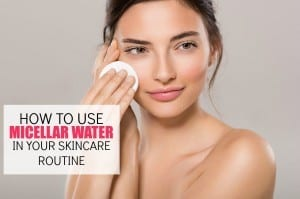 How to Use Micellar Water in Your Skincare Routine