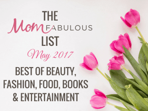The Mom Fabulous List: May 2017