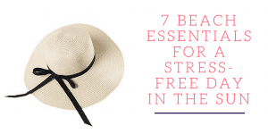 7 Beach Essentials for a Stress-Free Day In the Sun