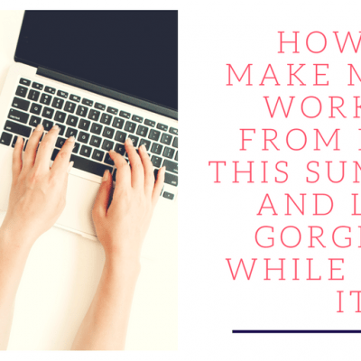 How to Make Money Working from Home this Summer…And Look Gorgeous While Doing It