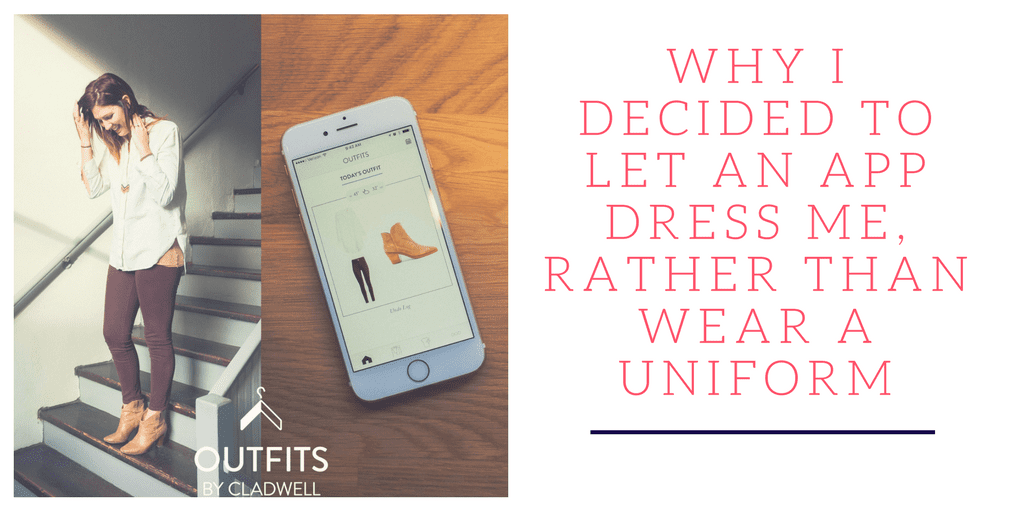Why I decided to let an app dress me, rather than wear a uniform - A response piece from Cladwell CMO Erin.