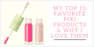 10 Pixi Products and Why I Love Them