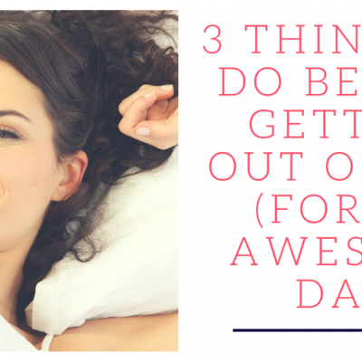 3 Things To Do Before Getting Out Of Bed (For An Awesome Day)