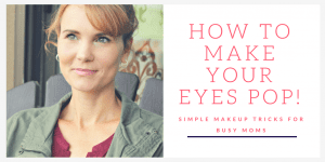How to Make Your Eyes Pop – Simple Makeup Tricks for Busy Moms
