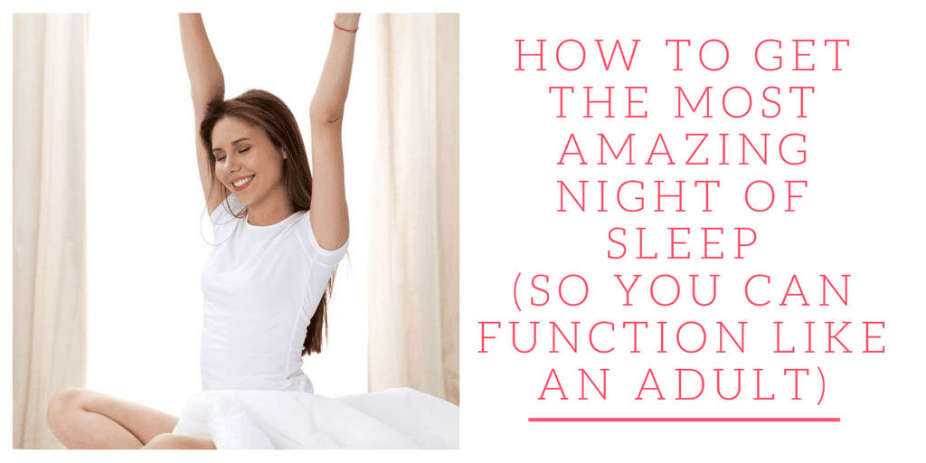 Read what's inside to find out how to get a good nights sleep so you can function like an adult...
