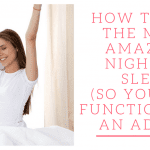 How to Get the Most Amazing Night of Sleep (So You Can Function Like an Adult)