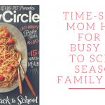 Time Saving Mom Hacks for the Busy Back to School Season + Family Circle