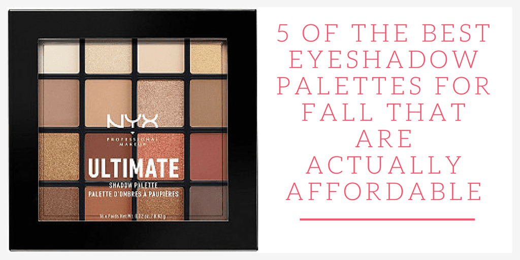 We have the scoop on the best eyeshadow palettes for fall! Are you tired of seeing those crazy expensive eyeshadow palettesthat everyone says you must have? Here are five that are amazing, have beautiful colors and are actually affordable.