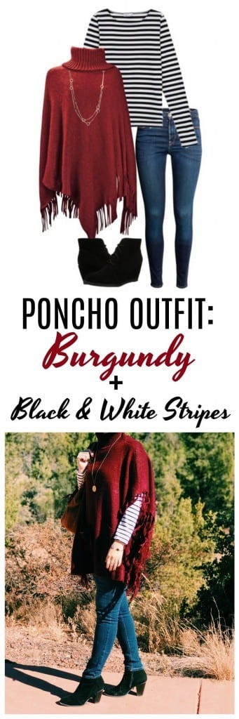 Poncho outfit idea: Do you need a stylish outfit in a flash? You can't go wrong with a burgundy poncho and a black and white striped shirt.