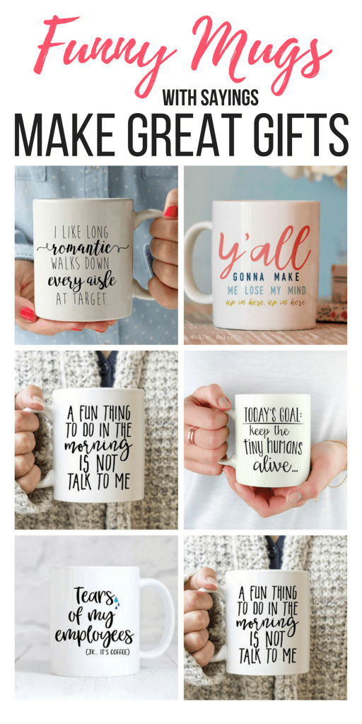 Funny mugs with sayings make such great gifts! Find the perfect one for your mom, daughter, boss, employee or BFF. There's a mug for everyone.