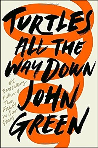 Fiction Books Worth Reading: Turtles All The Way Down by John Green