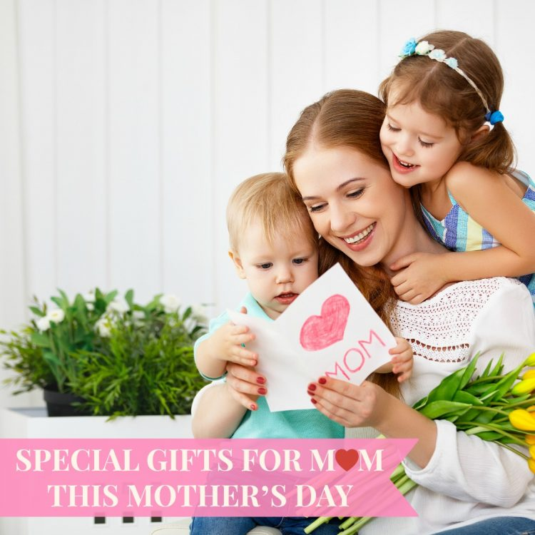 Special Gifts For Mom This Mother's Day