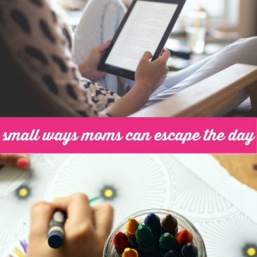 Small ways moms can escape the day