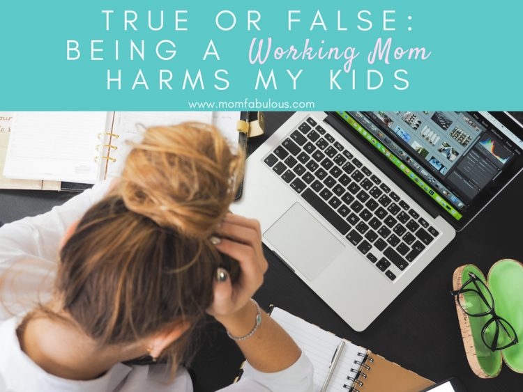 True of False: Being A Working Mom Harms My Kids