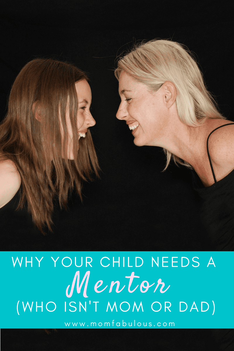 Why Your Child Needs A Mentor (Who Isn't Mom or Dad)